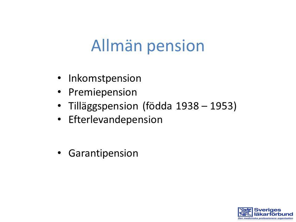 • Inkomstpension • Premiepension • Tilläggspension (födda 1938 – 1953) • Efterlevandepension • Garantipension Allmän pension
