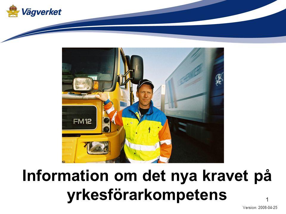 1 Information om det nya kravet på yrkesförarkompetens Version: 2008-04-25