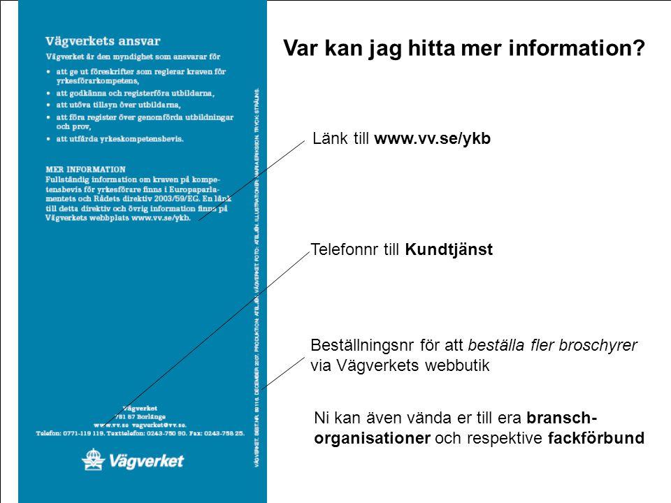 Frågor • xx Telefonnr till Kundtjänst Länk till www.vv.se/ykb Beställningsnr för att beställa fler broschyrer via Vägverkets webbutik Var kan jag hitt