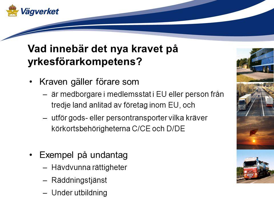 Vad innebär det nya kravet på yrkesförarkompetens? •Kraven gäller förare som –är medborgare i medlemsstat i EU eller person från tredje land anlitad a