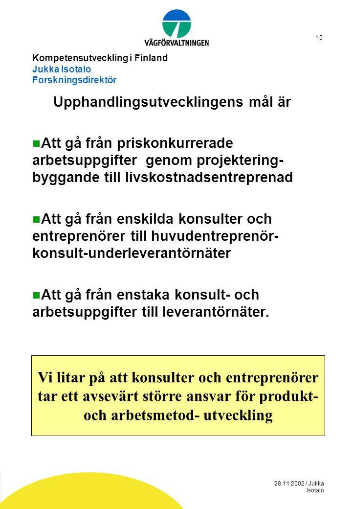 28.11.2002 / Jukka Isotalo 10 Kompetensutveckling i Finland Jukka Isotalo Forskningsdirektör Upphandlingsutvecklingens mål är  Att gå från priskonkur