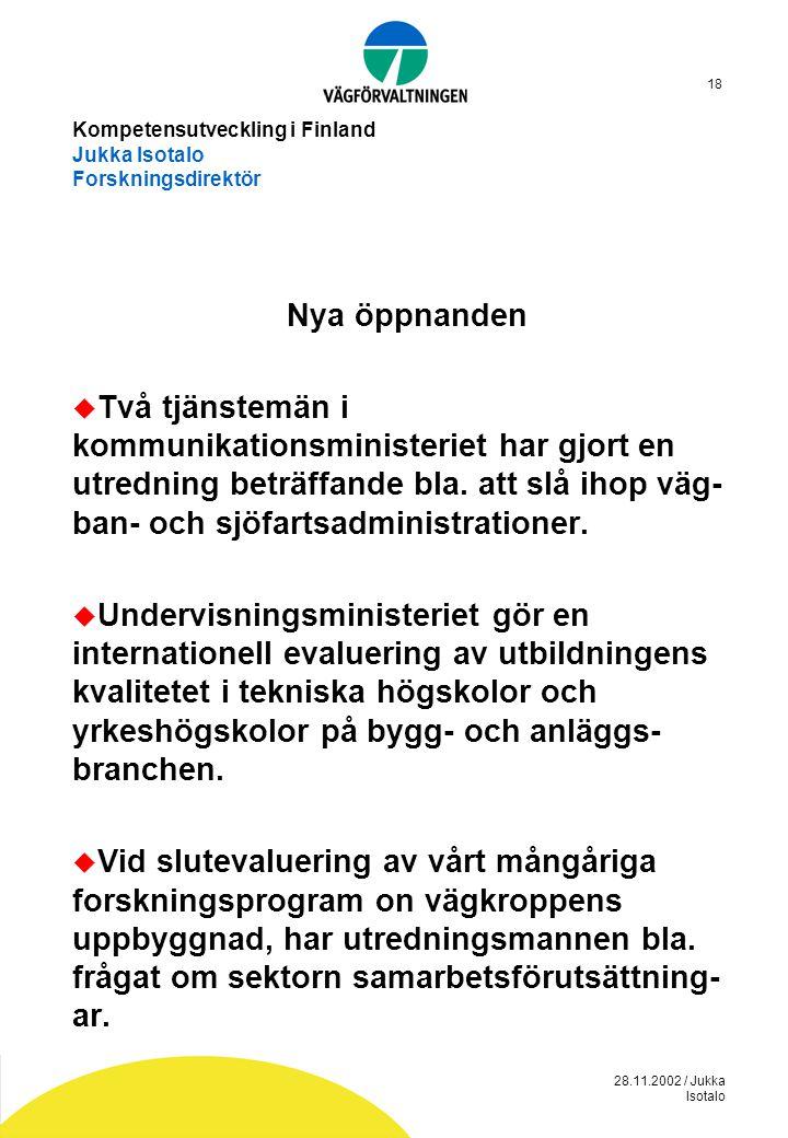 28.11.2002 / Jukka Isotalo 18 Kompetensutveckling i Finland Jukka Isotalo Forskningsdirektör Nya öppnanden  Två tjänstemän i kommunikationsministerie