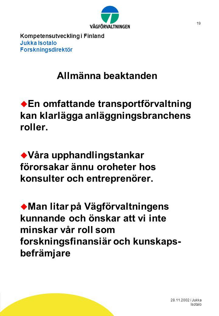 28.11.2002 / Jukka Isotalo 19 Kompetensutveckling i Finland Jukka Isotalo Forskningsdirektör Allmänna beaktanden  En omfattande transportförvaltning