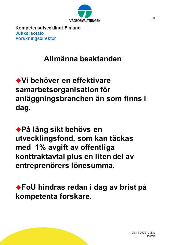 28.11.2002 / Jukka Isotalo 20 Kompetensutveckling i Finland Jukka Isotalo Forskningsdirektör Allmänna beaktanden  Vi behöver en effektivare samarbets