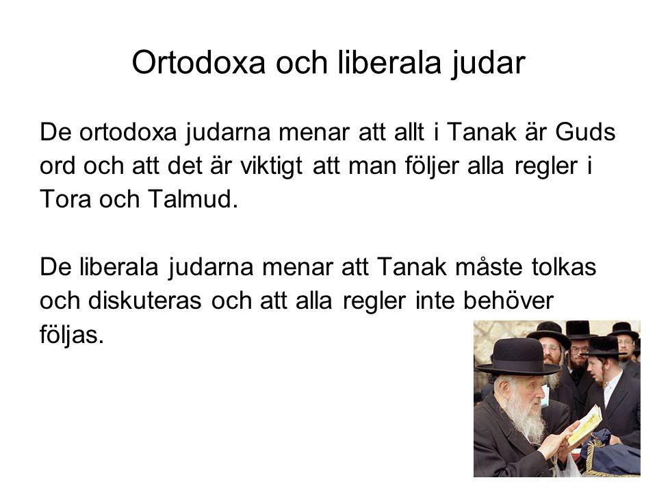 Ortodoxa och liberala judar De ortodoxa judarna menar att allt i Tanak är Guds ord och att det är viktigt att man följer alla regler i Tora och Talmud