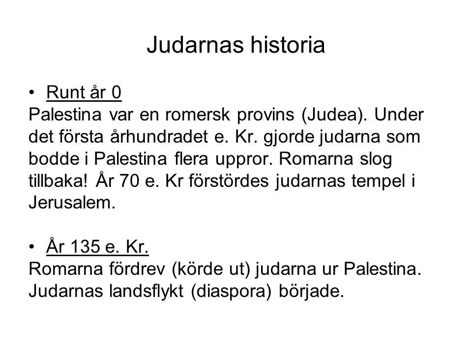 Judarnas historia •Runt år 0 Palestina var en romersk provins (Judea). Under det första århundradet e. Kr. gjorde judarna som bodde i Palestina flera