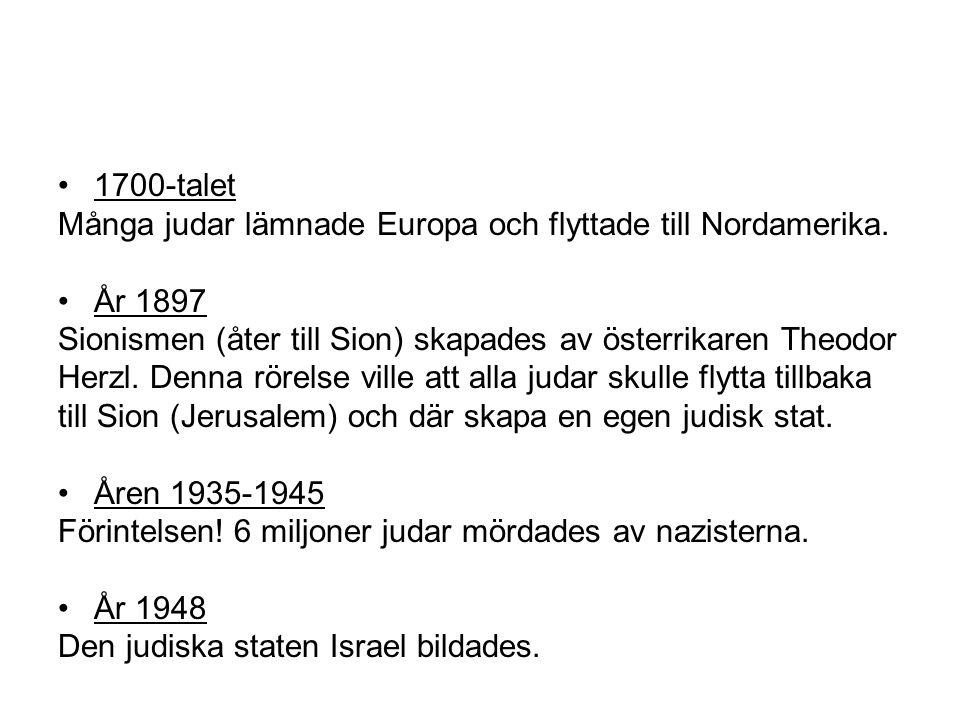•1700-talet Många judar lämnade Europa och flyttade till Nordamerika. •År 1897 Sionismen (åter till Sion) skapades av österrikaren Theodor Herzl. Denn