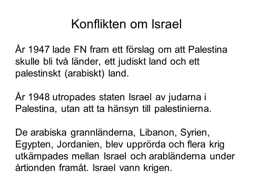 Konflikten om Israel År 1947 lade FN fram ett förslag om att Palestina skulle bli två länder, ett judiskt land och ett palestinskt (arabiskt) land. År