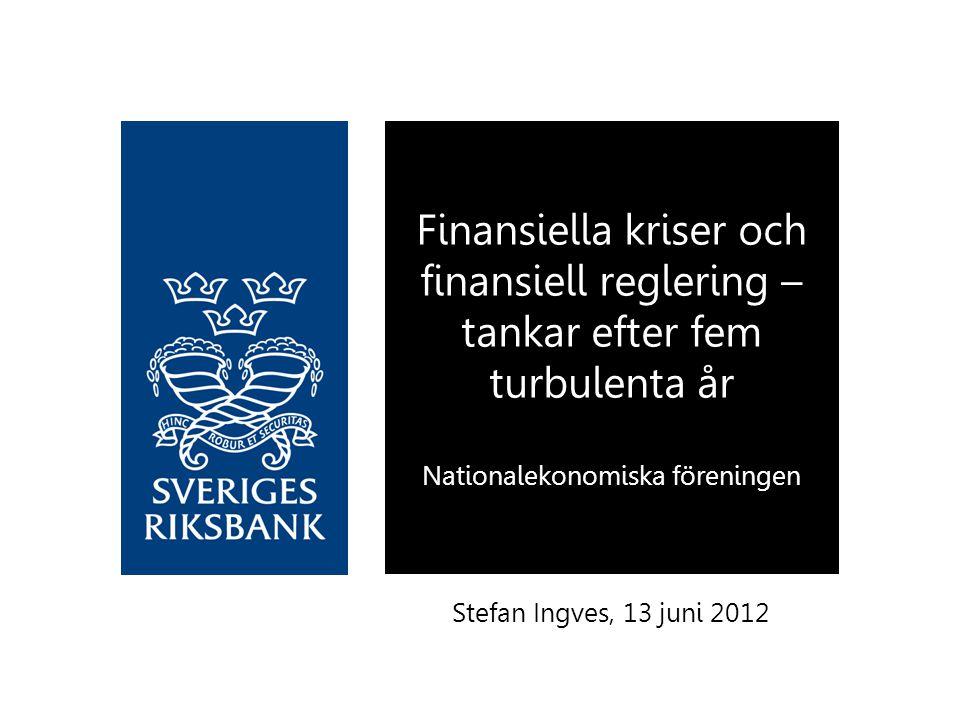  Balans mellan nytta och risker i finanssektorn  Den globala finanskrisen  Bankernas roll i skuldkrisen  Ett nytt ramverk  Bakgrund  Basel III  Makrotillsyn  Avslutning