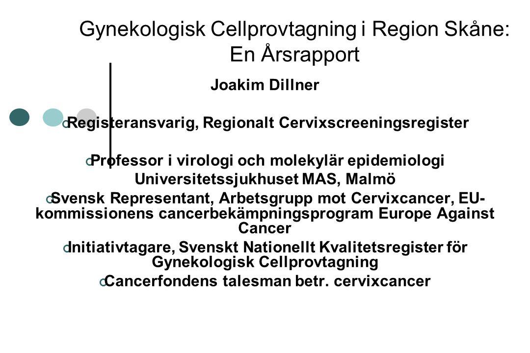 Gynekologisk Cellprovtagning i Region Skåne: En Årsrapport Joakim Dillner Registeransvarig, Regionalt Cervixscreeningsregister Professor i virologi oc