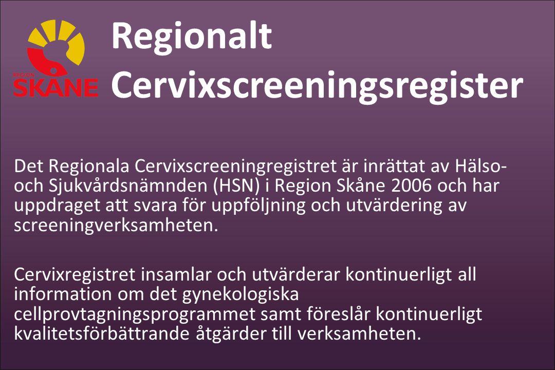 Det Regionala Cervixscreeningregistret är inrättat av Hälso- och Sjukvårdsnämnden (HSN) i Region Skåne 2006 och har uppdraget att svara för uppföljnin