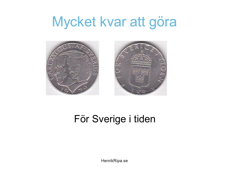 Mycket kvar att göra För Sverige i tiden HenrikRipa.se