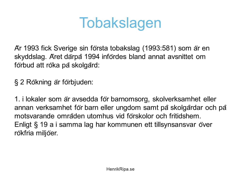 Tobakslagen A ̊ r 1993 fick Sverige sin fo ̈ rsta tobakslag (1993:581) som a ̈ r en skyddslag. A ̊ ret da ̈ rpa ̊ 1994 info ̈ rdes bland annat avsnitt