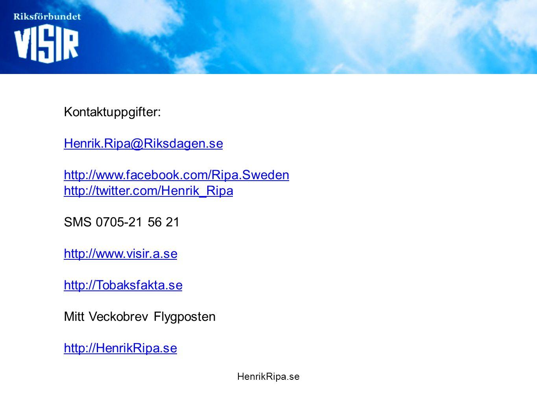 Kontaktuppgifter: Henrik.Ripa@Riksdagen.se http://www.facebook.com/Ripa.Sweden http://twitter.com/Henrik_Ripa SMS 0705-21 56 21 http://www.visir.a.se
