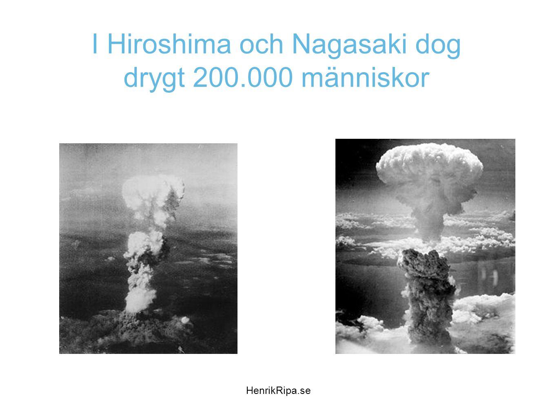 I Hiroshima och Nagasaki dog drygt 200.000 människor HenrikRipa.se