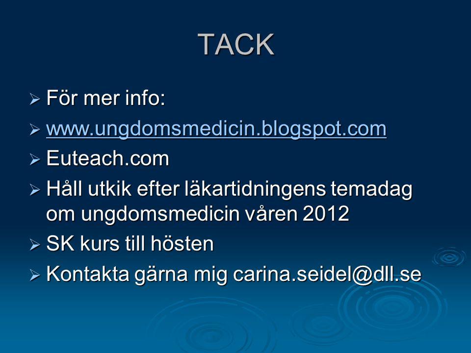 TACK  För mer info:  www.ungdomsmedicin.blogspot.com www.ungdomsmedicin.blogspot.com  Euteach.com  Håll utkik efter läkartidningens temadag om ung