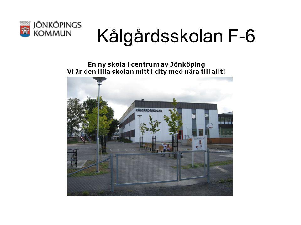 Kålgårdsskolan F-6 En ny skola i centrum av Jönköping Vi ä r den lilla skolan mitt i city med n ä ra till allt!