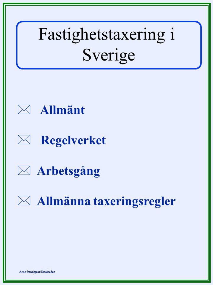 Arne Sundquist/Orsalheden * Allmänt * Regelverket * Arbetsgång * Allmänna taxeringsregler Fastighetstaxering i Sverige