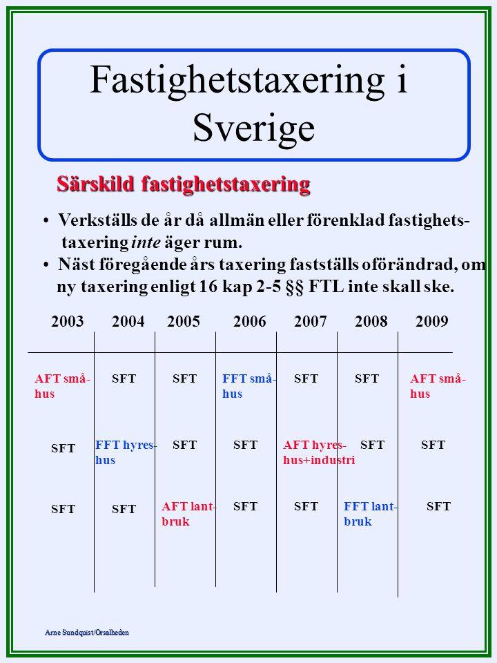 Arne Sundquist/Orsalheden Särskild fastighetstaxering • Verkställs de år då allmän eller förenklad fastighets- taxering inte äger rum. • Näst föregåen