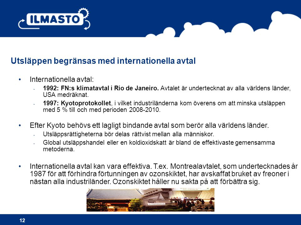 •Internationella avtal: • 1992: FN:s klimatavtal i Rio de Janeiro. Avtalet är undertecknat av alla världens länder, USA medräknat. • 1997: Kyotoprotok