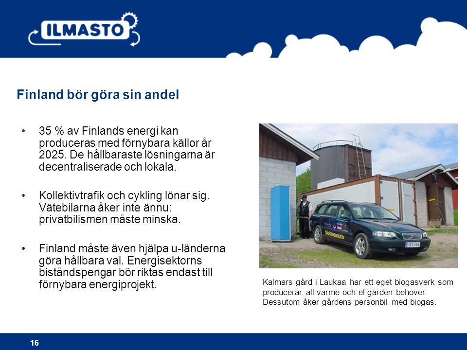Finland bör göra sin andel 16 •35 % av Finlands energi kan produceras med förnybara källor år 2025. De hållbaraste lösningarna är decentraliserade och