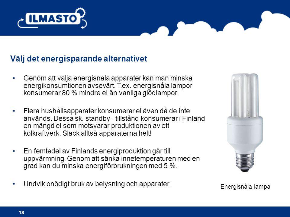 Välj det energisparande alternativet 18 •Genom att välja energisnåla apparater kan man minska energikonsumtionen avsevärt. T.ex. energisnåla lampor ko