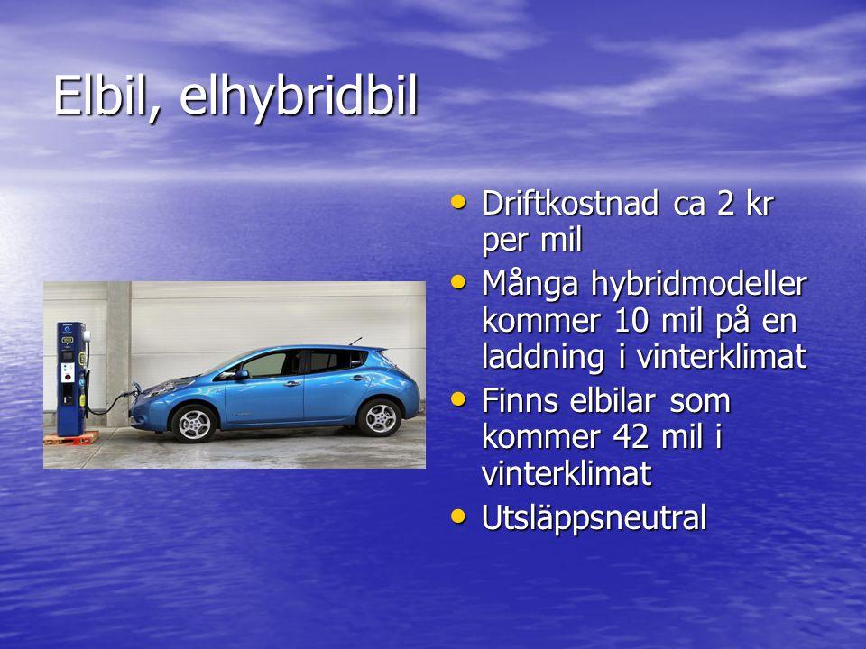 Elbil, elhybridbil • Driftkostnad ca 2 kr per mil • Många hybridmodeller kommer 10 mil på en laddning i vinterklimat • Finns elbilar som kommer 42 mil