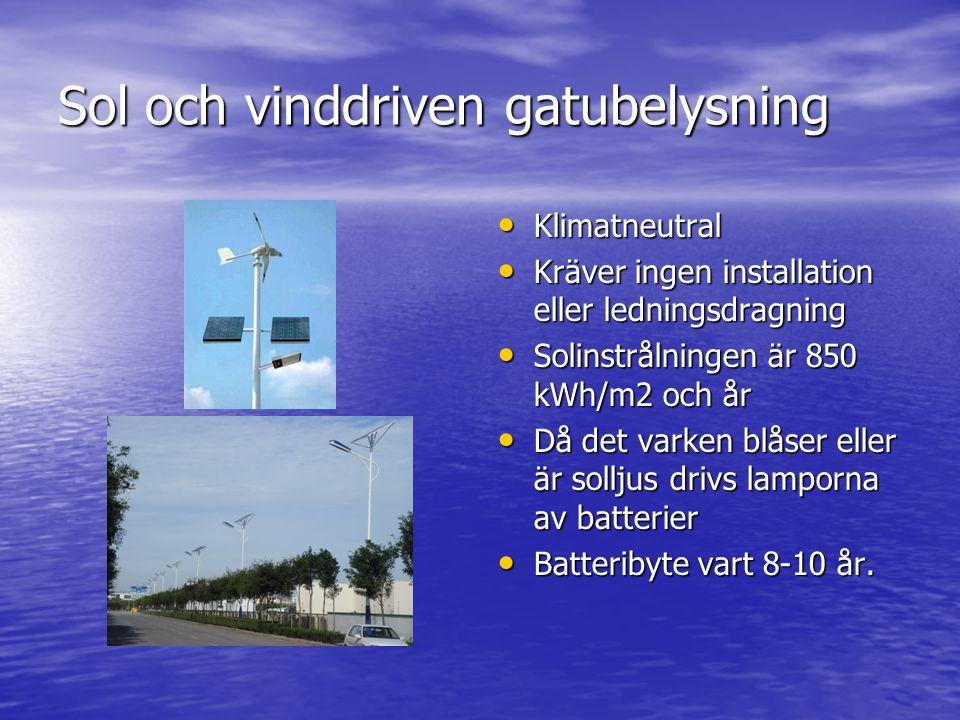 Sol och vinddriven gatubelysning • Klimatneutral • Kräver ingen installation eller ledningsdragning • Solinstrålningen är 850 kWh/m2 och år • Då det v