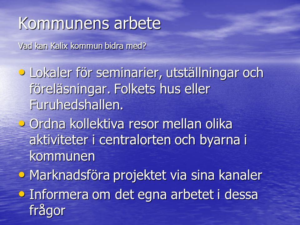 Kommunens arbete Vad kan Kalix kommun bidra med? • Lokaler för seminarier, utställningar och föreläsningar. Folkets hus eller Furuhedshallen. • Ordna