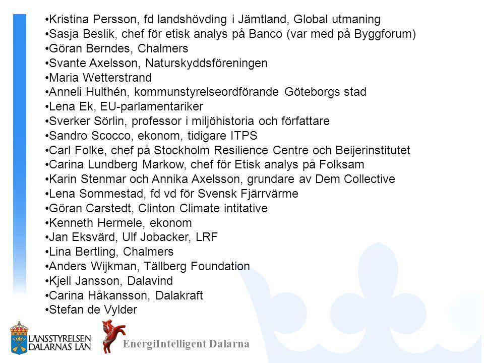EnergiIntelligent Dalarna •Kristina Persson, fd landshövding i Jämtland, Global utmaning •Sasja Beslik, chef för etisk analys på Banco (var med på Byg