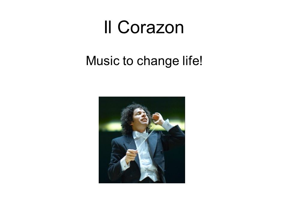 Il Corazon Music to change life!