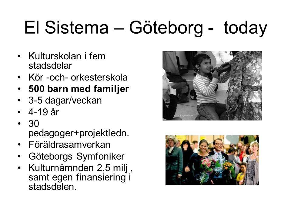 El Sistema – Göteborg - today •Kulturskolan i fem stadsdelar •Kör -och- orkesterskola •500 barn med familjer •3-5 dagar/veckan •4-19 år •30 pedagoger+
