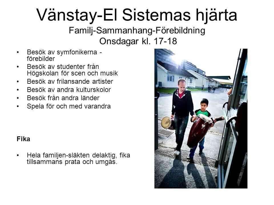Vänstay-El Sistemas hjärta Familj-Sammanhang-Förebildning Onsdagar kl. 17-18 •Besök av symfonikerna - förebilder •Besök av studenter från Högskolan fö