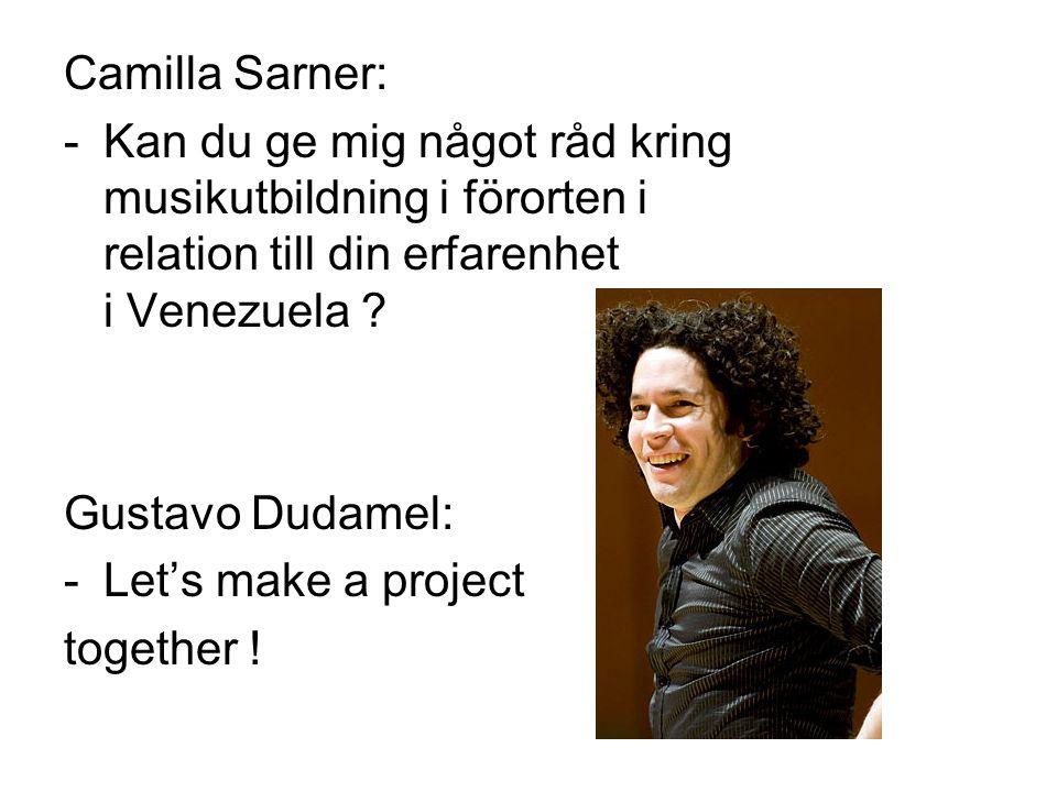 Camilla Sarner: -Kan du ge mig något råd kring musikutbildning i förorten i relation till din erfarenhet i Venezuela ? Gustavo Dudamel: -Let's make a