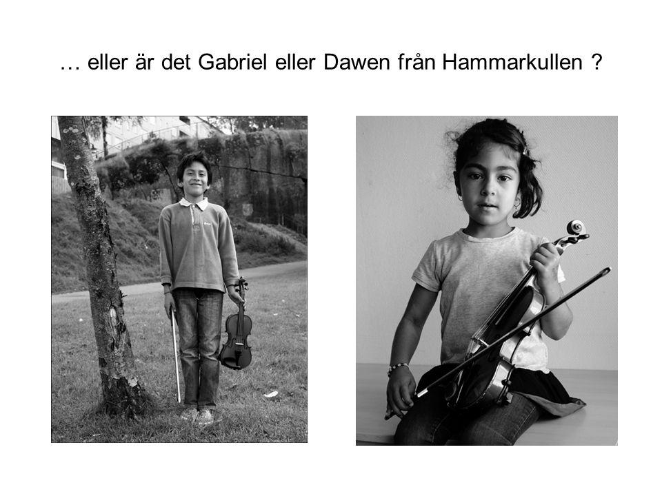 … eller är det Gabriel eller Dawen från Hammarkullen ?