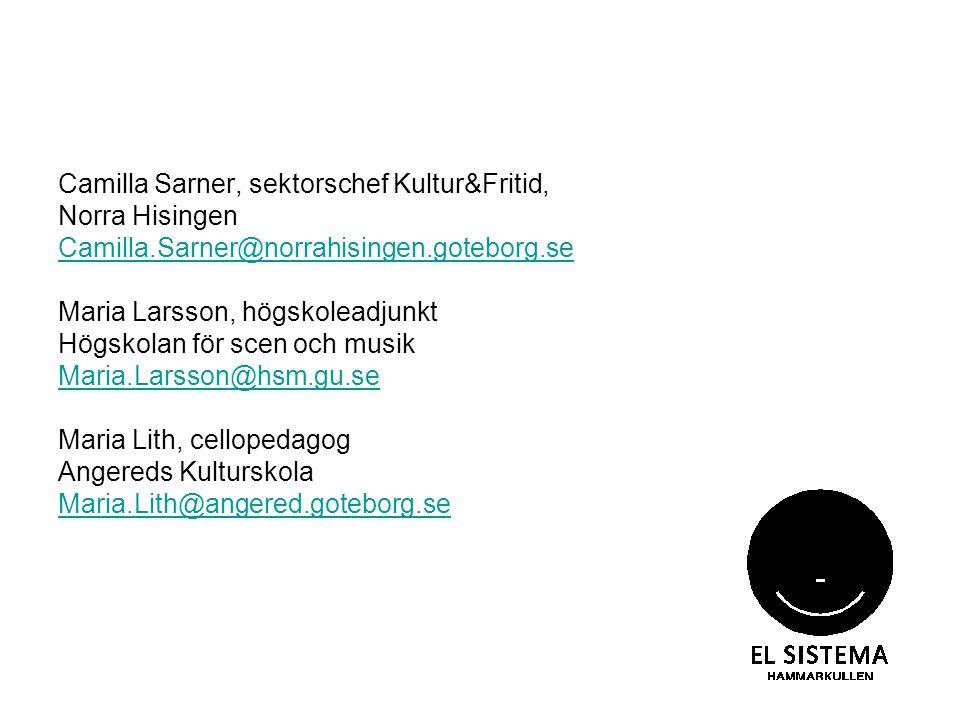 Camilla Sarner, sektorschef Kultur&Fritid, Norra Hisingen Camilla.Sarner@norrahisingen.goteborg.se Maria Larsson, högskoleadjunkt Högskolan för scen o
