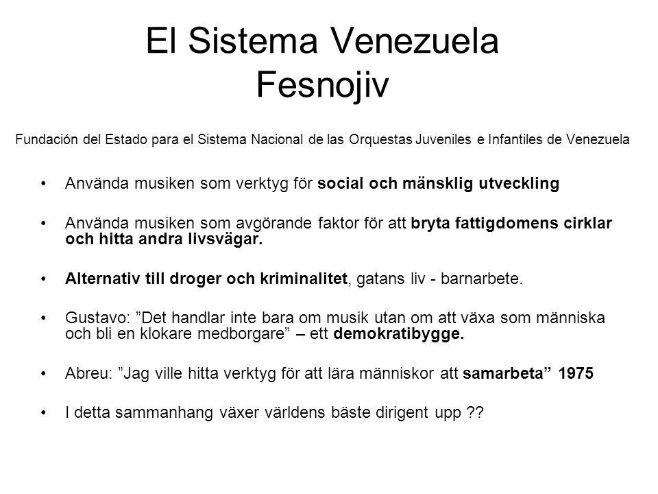 El Sistema Venezuela Fesnojiv Fundación del Estado para el Sistema Nacional de las Orquestas Juveniles e Infantiles de Venezuela •Använda musiken som