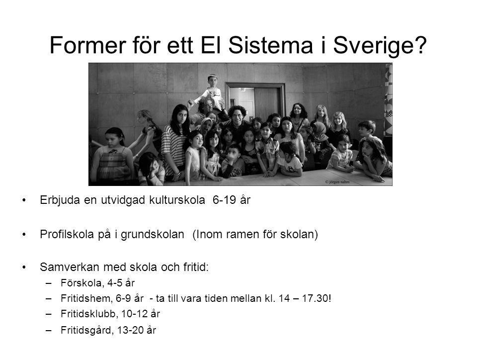 Former för ett El Sistema i Sverige? •Erbjuda en utvidgad kulturskola 6-19 år •Profilskola på i grundskolan (Inom ramen för skolan) •Samverkan med sko