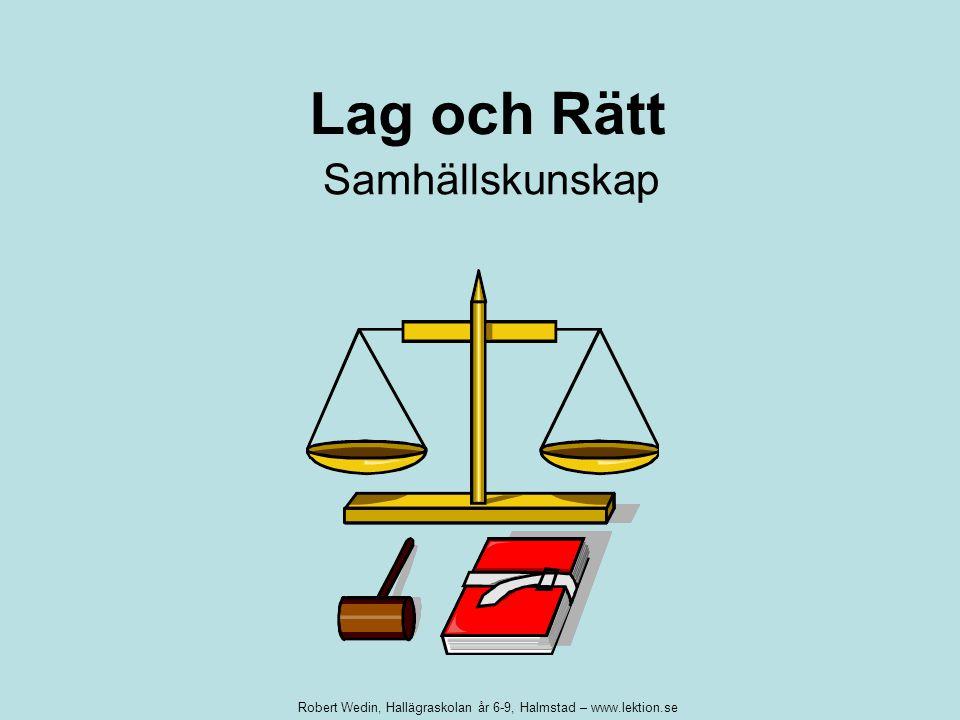 Lag och Rätt Samhällskunskap Robert Wedin, Hallägraskolan år 6-9, Halmstad – www.lektion.se