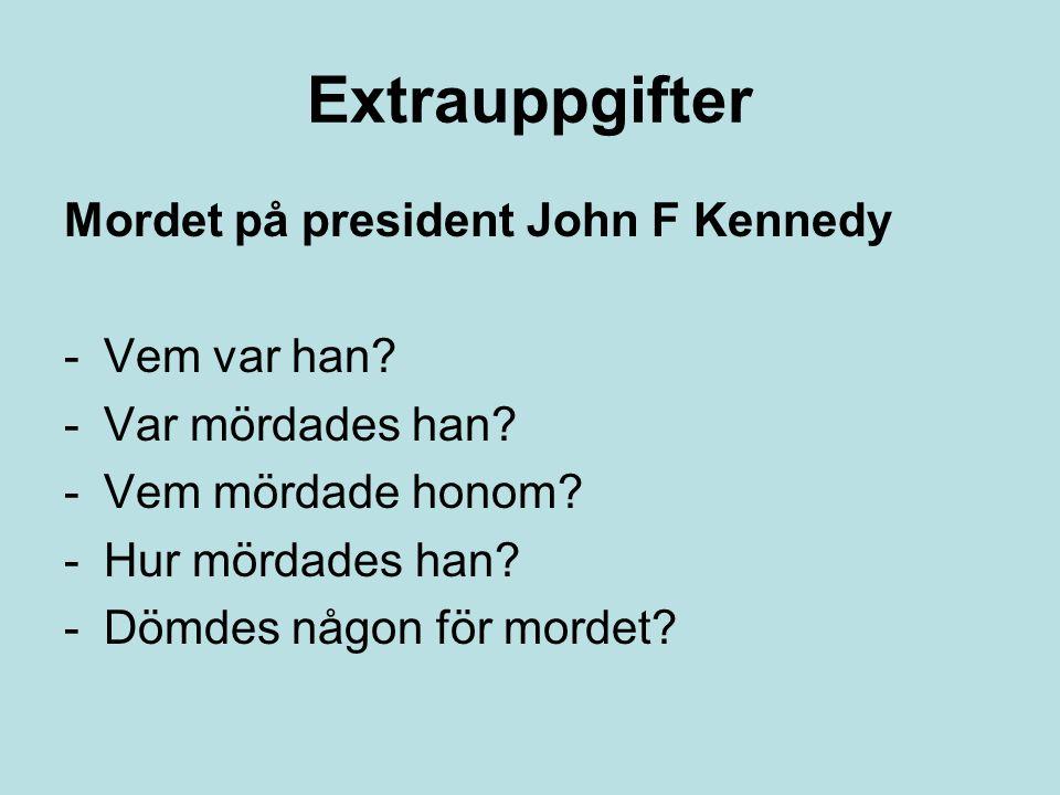 Extrauppgifter Mordet på president John F Kennedy -Vem var han? -Var mördades han? -Vem mördade honom? -Hur mördades han? -Dömdes någon för mordet?