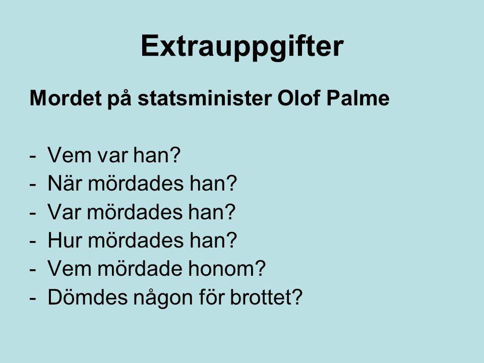 Extrauppgifter Mordet på statsminister Olof Palme -Vem var han? -När mördades han? -Var mördades han? -Hur mördades han? -Vem mördade honom? -Dömdes n