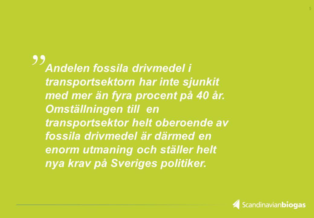 5 Andelen fossila drivmedel i transportsektorn har inte sjunkit med mer än fyra procent på 40 år. Omställningen till en transportsektor helt oberoende