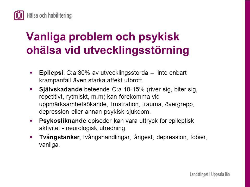 Vanliga problem och psykisk ohälsa vid utvecklingsstörning  Epilepsi. C:a 30% av utvecklingsstörda – inte enbart krampanfall även starka affekt utbro