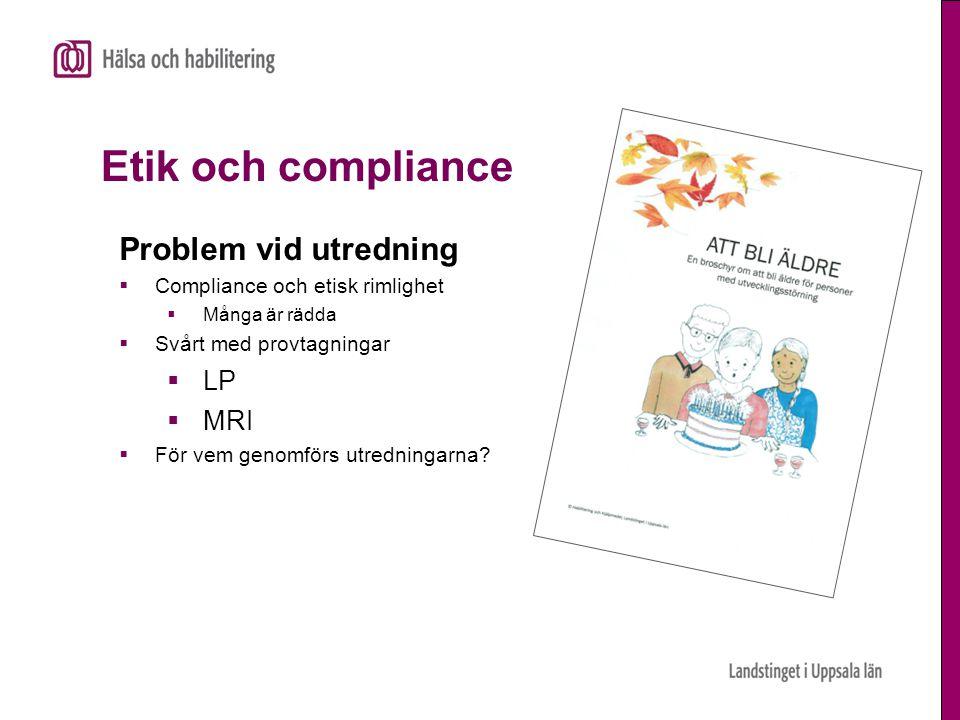 Etik och compliance Problem vid utredning  Compliance och etisk rimlighet  Många är rädda  Svårt med provtagningar  LP  MRI  För vem genomförs u