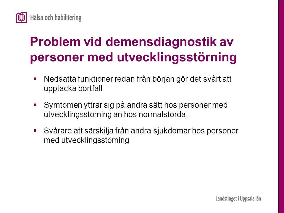 Problem vid demensdiagnostik av personer med utvecklingsstörning  Nedsatta funktioner redan från början gör det svårt att upptäcka bortfall  Symtome