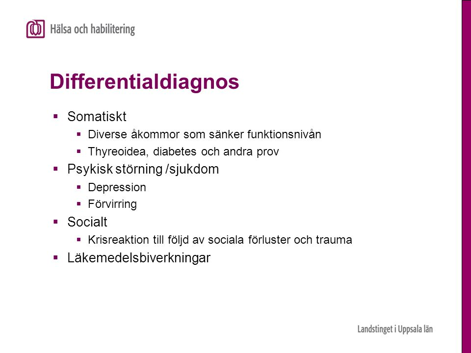 Differentialdiagnos  Somatiskt  Diverse åkommor som sänker funktionsnivån  Thyreoidea, diabetes och andra prov  Psykisk störning /sjukdom  Depres
