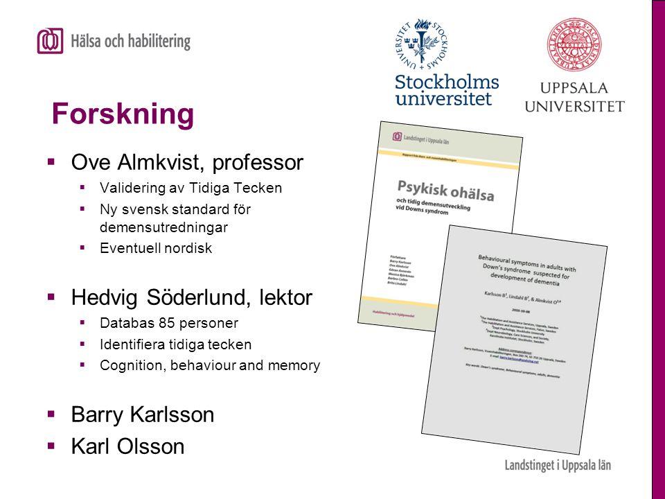 Forskning  Ove Almkvist, professor  Validering av Tidiga Tecken  Ny svensk standard för demensutredningar  Eventuell nordisk  Hedvig Söderlund, l