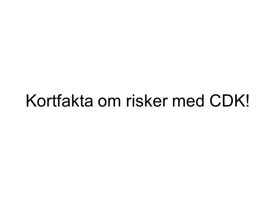 Kortfakta om risker med CDK!