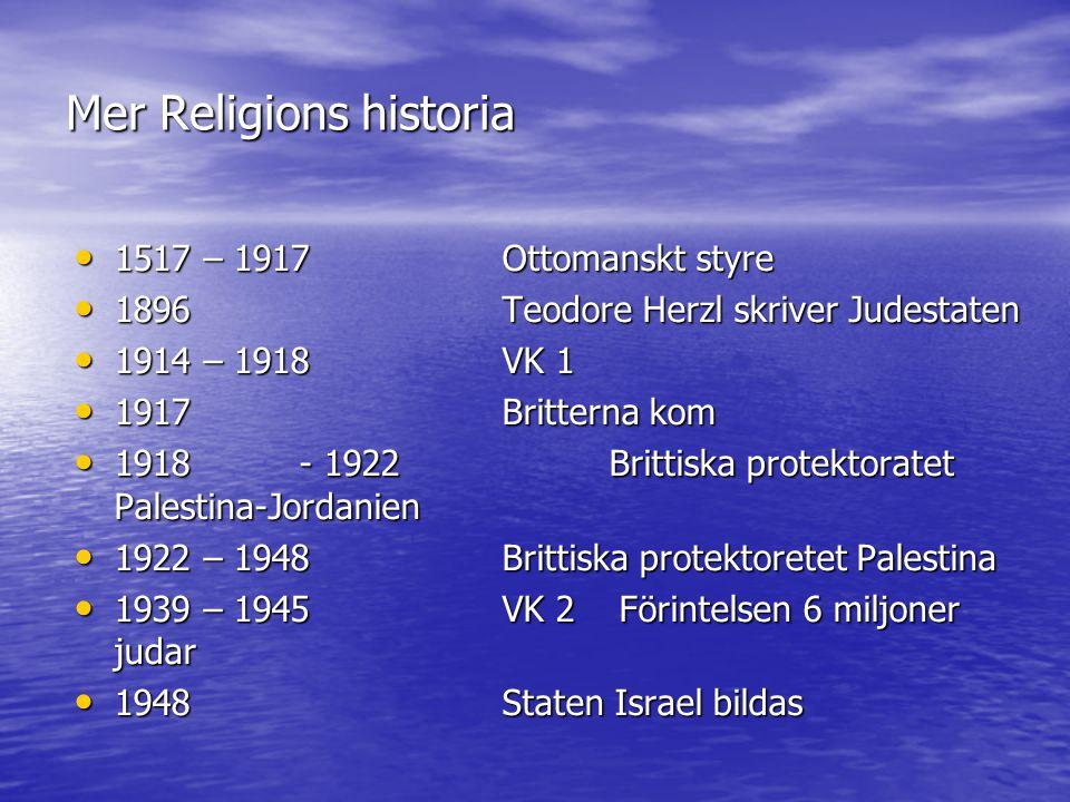 Mer Religions historia • 1517 – 1917Ottomanskt styre • 1896Teodore Herzl skriver Judestaten • 1914 – 1918VK 1 • 1917Britterna kom • 1918 - 1922 Britti