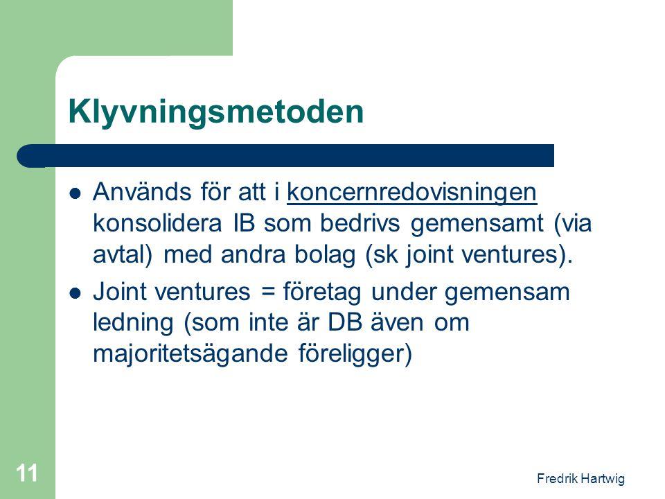 Fredrik Hartwig 11 Klyvningsmetoden  Används för att i koncernredovisningen konsolidera IB som bedrivs gemensamt (via avtal) med andra bolag (sk join